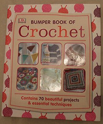 DK Bumper Book of Crochet -Contains 70 beautiful & essential techniques, dk Book
