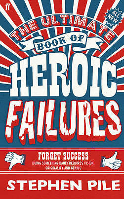 The Ultimate Book of Heroic Failures by Stephen Pile (Hardback, 2011)