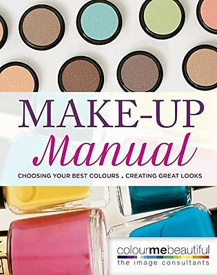 Colour Me Beautiful Make-up Manual: Choosing Your Best Colours, Creating Great L
