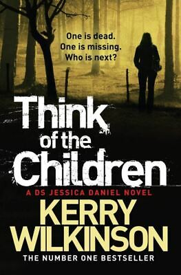 A DS Jessica Daniel novel: Think of the children by Kerry Wilkinson (Paperback)