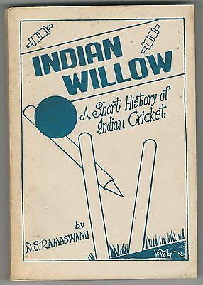 INDIAN WILLOW: A SHORT HISTORY OF INDIAN CRICKET By N.S. RAMASWAMI