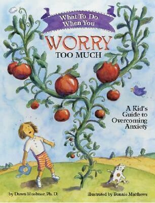 NEW What to Do When You Worry Too Much By Dawn Huebner Paperback Free Shipping