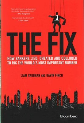 The Fix How Bankers Lied, Cheated and Colluded to Rig the World... 9781118995723