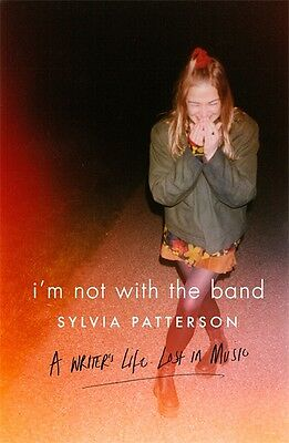 I'm Not with the Band: A Writer's Life Lost in Music by Sylvia Patterson (Hardba