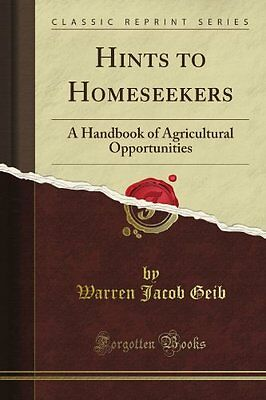 Hints to Homeseekers: A Handbook of Agricultural Opportunities (Classic Reprint)