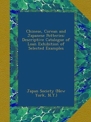Chinese, Corean and Japanese Potteries: Descriptive Catalogue of Loan Exhibition