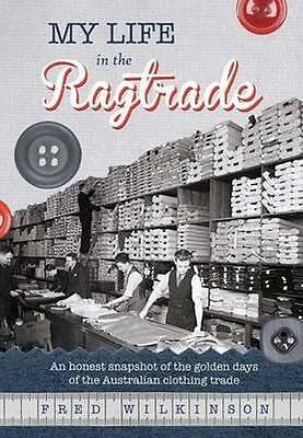 NEW My Life in the Ragtrade By Fred Wilkinson Paperback Free Shipping