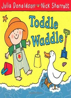Toddle Waddle By Julia Donaldson, Nick Sharratt. 9780230706484