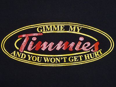 GIMME MY TIMMIES And You Won't Get Hurt TIM HORTONS PARODY T-Shirt