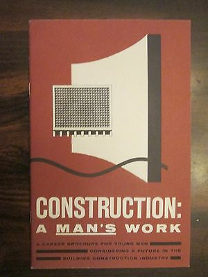 Construction: A Man's Work by General Building Contractor's Assoc. 1950's