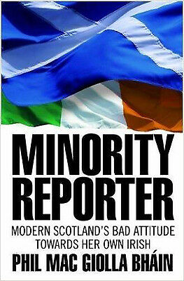 Minority Reporter - Scotland's Bad Attitude Towards Her Own Irish, New, Phil Mac