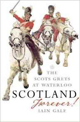 Scotland Forever: The Scots Greys at Waterloo, New, Iain Gale Book