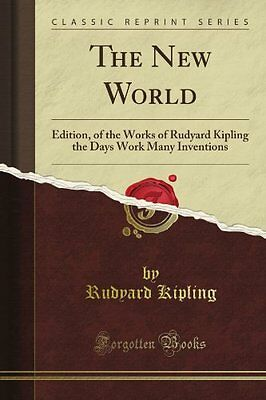 The New World: Edition, of the Works of Rudyard Kipling the Day's Work Many Inve