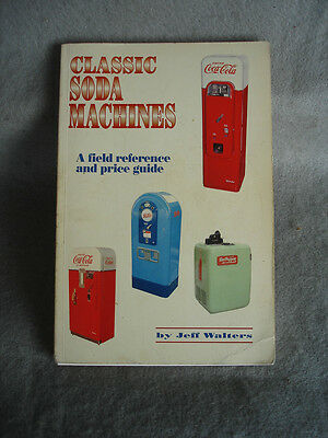 Classic soda Machines A Field Reference & Price Guide Jeff Walters 1992 printing