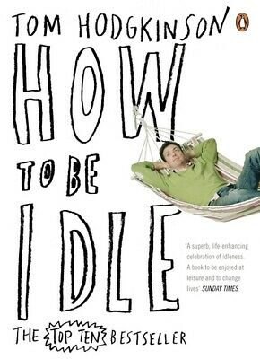 How to be idle by Tom Hodgkinson (Paperback)