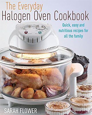 The Everyday Halogen Oven Cookbook: Quick, Easy And Nutritious Recipes For All T