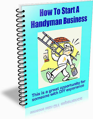 How To Start Your Own Handyman Business and Much More - on CD Rom