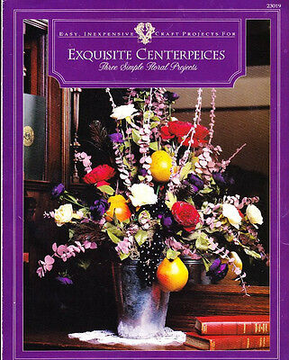 Exquisite Centerpieces - Three Simple Floral Projects Booklet #23019 Easy
