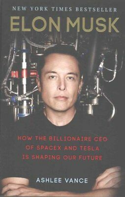 Elon Musk How the Billionaire CEO of Spacex and Tesla is Shapin... 9780753555644