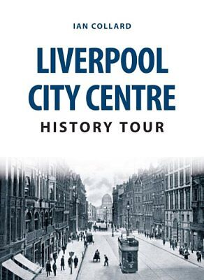 Liverpool City Centre History Tour by Ian Collard 9781445666662