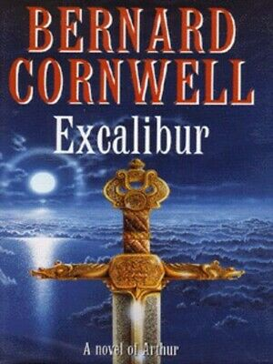 The warlord chronicles: Excalibur: a novel of Arthur by Bernard Cornwell