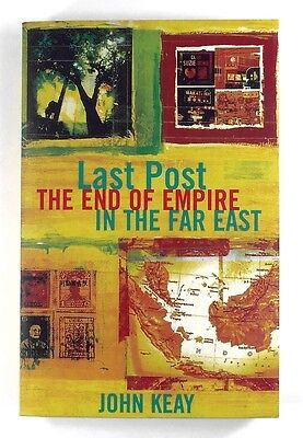 THE LAST POST The End of Empire in the Far East JOHN KEAY