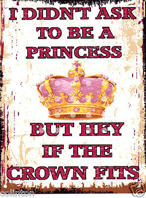 I DIDN/'T ASK TO BE A PRINCESS METAL SIGN  RETRO VINTAGE STYLE teenager,bedroom,