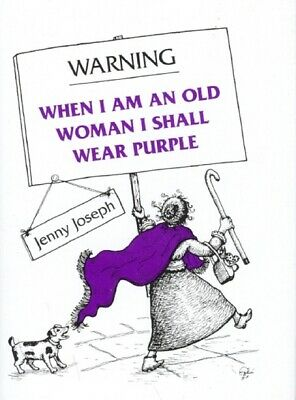 Warning: when I am an old woman I shall wear purple by Jenny Joseph (Hardback)