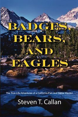 Badges Bears & Eagles - True Life Adventures of a California Fish & Game Warden