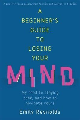 A Beginner's Guide to Losing Your Mind: Survival Techniques for Staying Sane...
