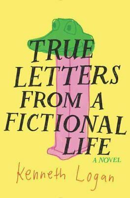True Letters from a Fictional Life by Kenneth Logan 9780062380258