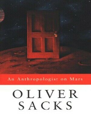 An anthropologist on Mars: seven paradoxical tales by Oliver Sacks (Paperback)