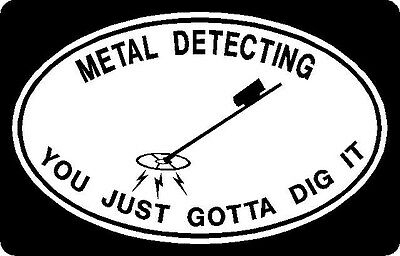 """Metal Detecting Decal """"You Just Gotta Dig It"""" Really Cool  Must Have !!!"""
