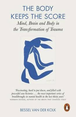 The Body Keeps the Score Mind, Brain and Body in the Transforma... 9780141978611