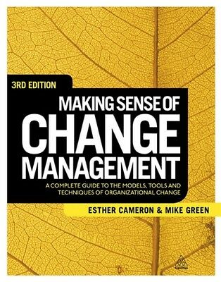 Making sense of change management: a complete guide to the models, tools, and