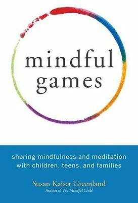 Mindful Games Sharing Mindfulness and Meditation with Children,... 9781611803693