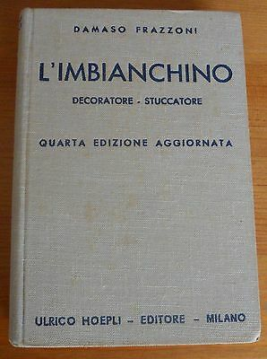 Manuali Hoepli - L'imbianchino - Decoratore - Stuccatore - U.hoepli 1939