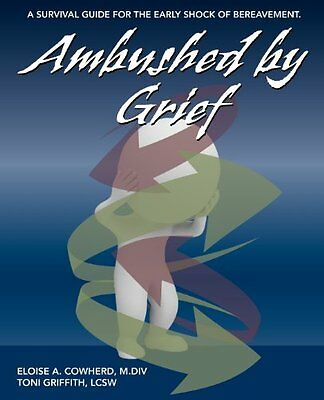 Ambushed by Grief: A Survival Guide for the Early