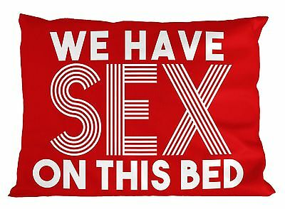 We have sex on this bed PILLOW cushion funny joke marriage love new home  P5