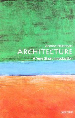 Architecture: A Very Short Introduction (Very... by Ballantyne, Andrew Paperback