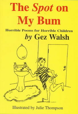 Spot On My Bum: Horrible Poems for Horrible Children by Gez Walsh (Paperback)