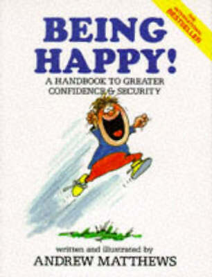 Being Happy!: A Handbook to Greater Confidence and Security by Andrew Matthews