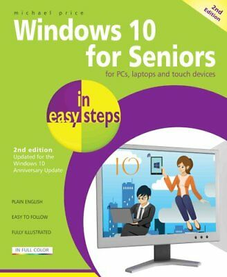 Windows 10 for Seniors in Easy Steps: Covers the Windows 10 Anniversary...