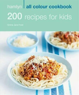 200 Recipes for Kids: Hamlyn All Colour Cookboo... by Jane Frost, Emma Paperback