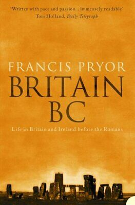 Britain BC: Life in Britain and Ireland Before th... by Pryor, Francis Paperback