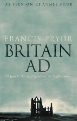 Britain AD: A Quest for Arthur, England and the An... by Pryor, Francis Hardback