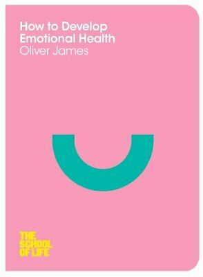 How to Develop Emotional Health (The School of Life) by School of Life, The The