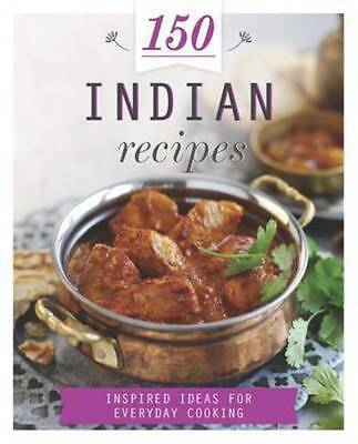 150 Indian recipes: inspired ideas for everyday cooking (Hardback)