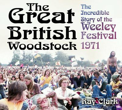 The Great British Woodstock: The Incredible Story of the Weeley Festival 1971...