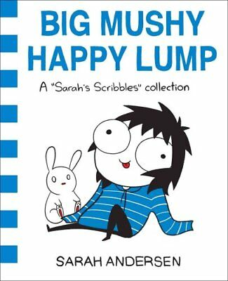 Big Mushy Happy Lump: A Sarah's Scribbles Collection by Sarah Andersen...